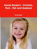 Alexia Renée's Chicken, Pork , Fish and Seafood
