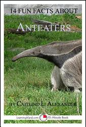 14 Fun Facts About Anteaters: A 15-Minute Book