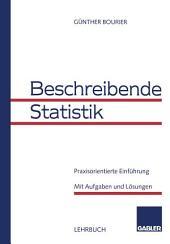 Beschreibende Statistik: Praxisorientierte Einführung. Mit Aufgaben und Lösungen