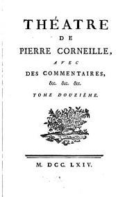 Théatre de P. Corneille: avec des commentaires, et autres morceaux intéressants ...