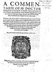 A Commentarie of M. Doctor Martin Luther Vpon the Epistle of S. Paule to the Galathians ... Diligently Reuised, Corrected, and Newly Imprinted Againe, Etc