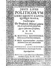 Justi Lipsii politicorum libri quinti capita quinque priora, in quibus agitur de prudentia militari generatim, et in specie de bello suscipiendo, quae in aphorismos a se resoluta