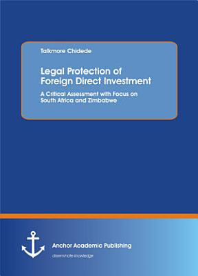 Legal Protection of Foreign Direct Investment  A Critical Assessment with Focus on South Africa and Zimbabwe PDF