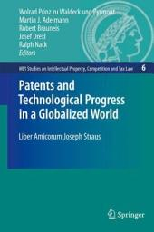 Patents and Technological Progress in a Globalized World: Liber Amicorum Joseph Straus