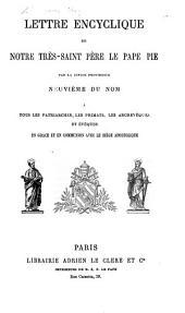 Lettre encyclique de Notre Très-Saint Père le Pape Pie ... Neuvième du nom, etc. [8 Dec. 1861.] Lat. and Fr