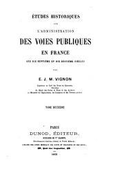 Études historiques sur l'administration des voies publiques en France aux dix-septième et dix-huitième siècles: Volume2