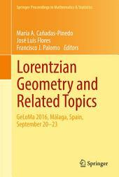 Lorentzian Geometry and Related Topics: GeLoMa 2016, Málaga, Spain, September 20–23