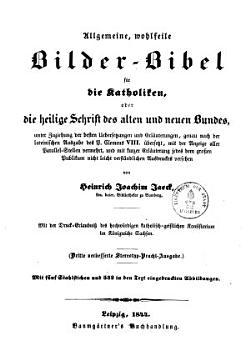 Allgemeine  wohlfeile Bilderbibel f  r die Katholiken  oder die ganze heilige Schrift des alten und neuen Bundes PDF