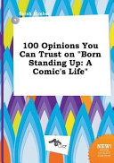 100 Opinions You Can Trust on Born Standing Up PDF