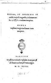 Hecuba, et Iphigenia in Aulide, Euripidis tragœdiæ, in latinum tralatæ Erasmo Roterodamo interprete. Medea eiusdem, Georgio Buchanano Scoto interprete