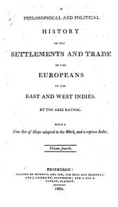 A philosophical and political history of the settlements and trade of the Europeans in the East and West Indies: Volume 4