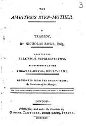 The Ambitious Step-mother: A Tragedy, by Nicholas Rowe, Esq. Adapted for Theatrical Representation, as Performed at the Theatre-Royal, Drury-Lane. Regulated from the Prompt-book, by Permission of the Managers. ...