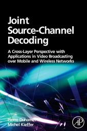 Joint Source-Channel Decoding: A Cross-Layer Perspective with Applications in Video Broadcasting