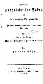 Über die Ansprüche der Juden an das deutsche Bürgerrecht: mit einem Anhange über die Geschichte der Juden in Spanien