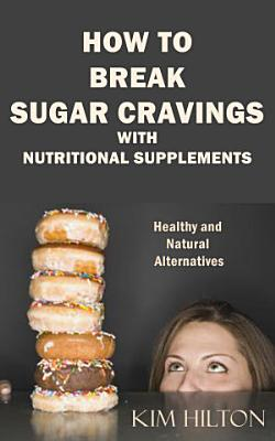 How to Break Sugar Cravings with Nutritional Supplements