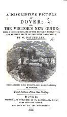 A Descriptive Picture of Dover; or, the Visitors new Dover guide ... Second edition, etc