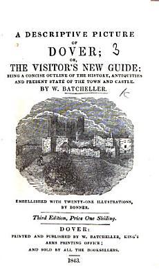 A Descriptive Picture of Dover  or  the Visitors new Dover guide     Second edition  etc
