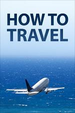 Travel Tips / How to Travel