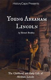 Young Abraham Lincoln: The Childhood and Early Life of Abraham Lincoln
