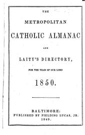 The metropolitan catholic almanac and Laity's directory: for the year of Our Lord .... 1850