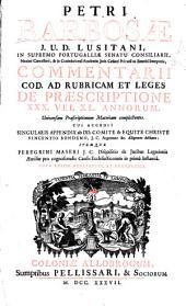 Petri Barbosae ... Comentarii cod. ad rubricam et leges de praescriptione XXX vel XL annorum ...