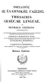 Thesaurus Graecae linguae: post ed. Anglicam novis additamentis auctum, Volume 7