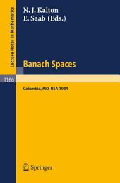 Banach Spaces: Proceedings of the Missouri Conference held in Columbia, USA, June 24-29, 1984