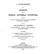 A Digest of the Public General Statutes from Magna Charta: A supplement to a digest of the general statutes : containing the acts passed in the 3rd, 4th, 5th, and 6th years of the reign of George IV, Volume 3