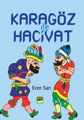 KARAGÖZ İLE HACİVAT: Karagöz ve Hacivat Bursa'da Ulucami'nin yapımı esnasında çalışan iki işçidir. Karagöz demirci ustası, Hacivat ise duvarcı ustasıdır. İnşaatın yavaş ilerlemesinden sorumlu tutuldukları için idam edilmişlerdir.