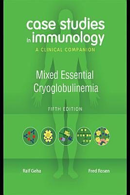Case Studies in Immunology  Mixed Essential Cryoglobulinemia PDF