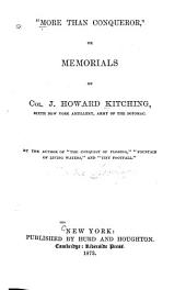 """More Than Conqueror,"": Or Memorials of Col. J. Howard Kitching, Sixth New York Artillery, Army of the Potomac"