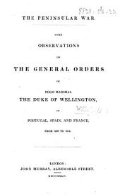 The Peninsular War. Some Observations on the General Orders of ... the Duke of Wellington, in Portugal, Spain and France, from 1809 to 1814