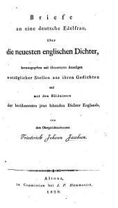 Briefe an eine deutsche Edelfrau, über die neuesten englischen Dichter ... mit übersetaten Auszügen ... aus ihren Gedichten und mit den Bildnissen der berühmtesten jetzt lebenden Dichter Englands