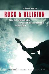 Rock & Religion: Eine Kulturgeschichte der christlichen Popmusik in den USA