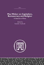 Max Weber on Capitalism  Bureaucracy and Religion PDF
