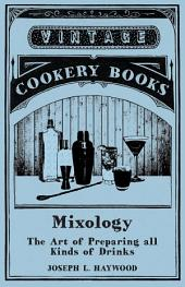 Mixology - The Art of Preparing all Kinds of Drinks