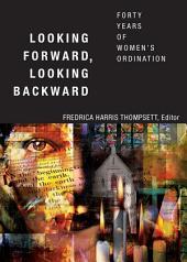 Looking Forward, Looking Backward: Forty Years of Women's Ordination