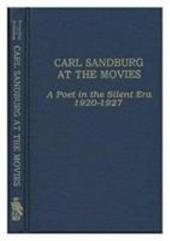 Carl Sandburg at the Movies: A Poet in the Silent Era, 1920-1927