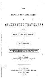 The Travels and Adventures of Celebrated Travelers in the Principal Countries of the Globe