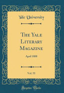 The Yale Literary Magazine  Vol  53 PDF