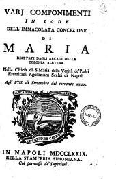 Varj componimenti in lode dell'Immacolata Concezione di Maria recitati dagli Arcadi della Colonia Aletina nella chiesa di S. Maria della Verita de' padri eremitani Agostiniani Scalzi di Napoli