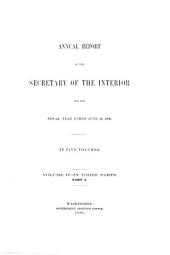 Report of the Department of the Interior ... [with Accompanying Documents]: Volume 4, Part 1