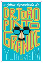A sábia ingenuidade do Dr. João Pinto Grande