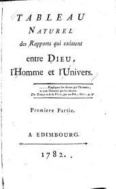 Tableau naturel des rapports qui existent entre Dieu, l'homme et l'univers: Volume1