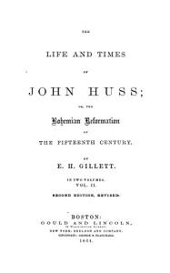 The Life and Times of John Huss  Or  the Bohemian Reformation of the 15th Century PDF