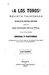 !A los toros!: revista taurómaca en dos actos, original y en verso