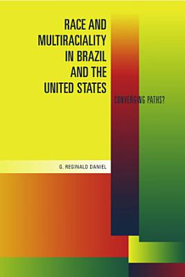 Race and Multiraciality in Brazil and the United States PDF