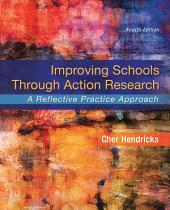 Improving Schools Through Action Research: A Reflective Practice Approach, Edition 4