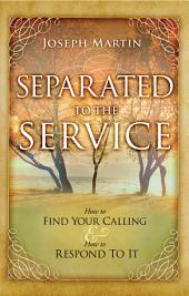 Separated to the Service: How to Find Your Calling and How to Respond to It