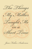 The Things My Mother Taught Me in a Short Time Book